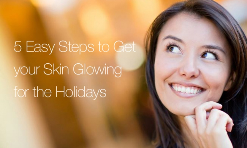 5 Easy Steps to Get your Skin Glowing for the Holidays