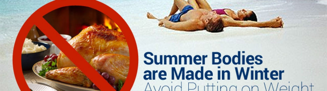 Summer Bodies are Made during Winter – Avoid Putting on Weight in the Cold Season