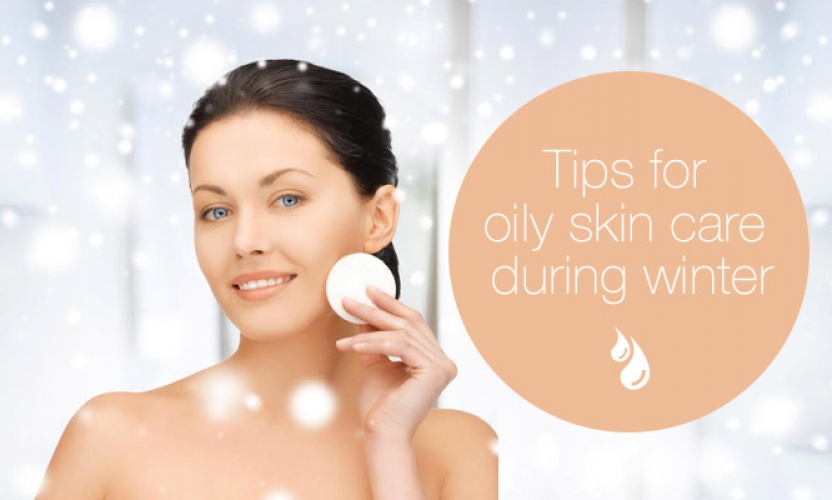 Tips for Oily Skin Care during Winter